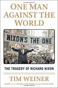 One Man Against the World: The Tragedy of Richard Nixon - Tim Weiner