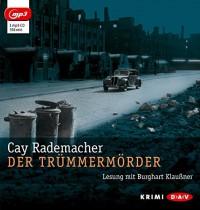 Der Trümmermörder (mp3-Ausgabe): 1 mp3-CD - Cay Rademacher, Burghart Klaußner