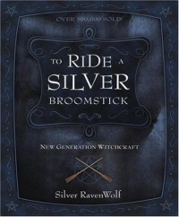 To Ride a Silver Broomstick: New Generation Witchcraft - Silver RavenWolf