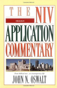 Isaiah: The NIV Application Commentary - John N. Oswalt, David Weston Baker, Bill T. Arnold
