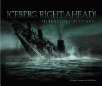 Iceberg, Right Ahead! The Tragedy of the Titanic - Stephanie Sammartino McPherson