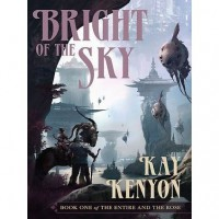 Bright of the Sky (Entire and the Rose, #1) - Kay Kenyon