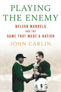 Playing the Enemy: Nelson Mandela and the Game That Made a Nation - John Carlin