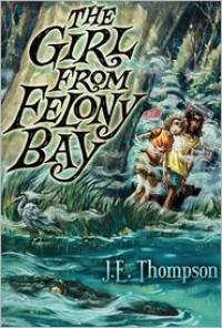 The Girl from Felony Bay - J. E. Thompson