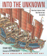 Into the Unknown: How Great Explorers Found Their Way by Land, Sea, and Air - Stewart Ross
