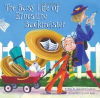 The Busy Life of Ernestine Buckmeister - Linda Ravin Lodding, Suzanne Beaky