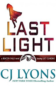 LAST LIGHT: a Beacon Falls novel featuring Lucy Guardino (Beacon Falls Mysteries Book 1) - CJ Lyons