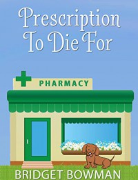 Prescription To Die For (Cozy Mystery) (Deanna Devlin, Desert Detective Cozy Mystery Book 1) - Bridget Bowman