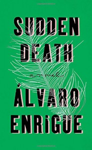 Sudden Death: A Novel - Álvaro Enrigue, Natasha Wimmer