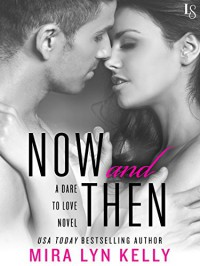 Now and Then: A Dare to Love Novel - Mira Lyn Kelly