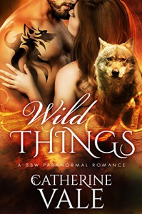 Wild Things (BBW Paranormal Shifter Romance): Shifter Lovers Romance - Catherine Vale