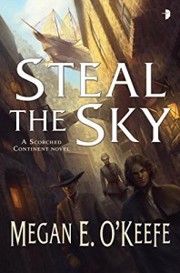 Steal the Sky: The Scorched Continent Book One - Megan E O'Keefe