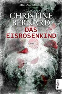 Christine Bernard. Das Eisrosenkind - Michael E. Vieten