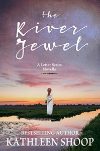 The River Jewel: A Letter Series Novella - Kathleen Shoop