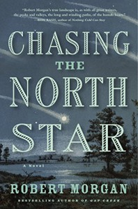 Chasing the North Star: A Novel - Robert Morgan