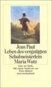 Leben des vergnügten Schulmeisterlein Maria Wutz in Auenthal: eine Art Idylle - Jean Paul