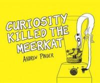 Curiosity Killed the Meerkat - Andrew Pinder