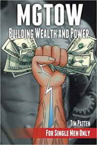 Mgtow Building Wealth and Power: For Single Men Only - Tim Patten