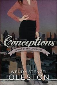 Conceptions (Fruit of the Vine) (Volume 2) - Wendy Stenzel Oleston
