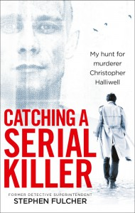 Catching a Serial Killer: My hunt for murderer Christopher Halliwell - Stephen Fulcher