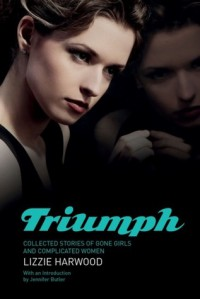 Triumph: Collected Stories of Gone Girls and Complicated Women - Lizzie Harwood, Jennifer Butler