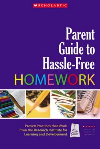 Parent Guide to Hassle-Free Homework: Proven Practices that Work-from Experts in the Field - Judith Stein, Lynn Meltzer, Laura Pollica, Kalyani Krishnan, Irene Papadopoulos, Bethany Roditi