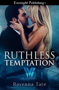 Ruthless Temptation (The Weathermen Book 11) - Ravenna Tate