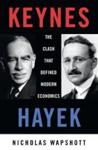 Keynes Hayek: The Clash that Defined Modern Economics - Nicholas Wapshott