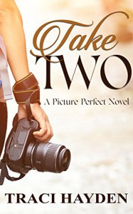 Take Two: A Picture Perfect Novel - Traci Hayden