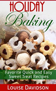 Holiday Baking: Favorite Quick and Easy Sweet Treat Recipes - Louise Davidson, Marjorie Kramer