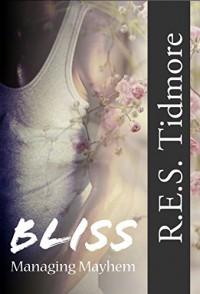 Bliss: Managing Mayhem - R.E.S. Tidmore