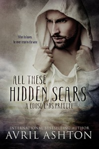 All These Hidden Scars: A Loose Ends Prequel - Avril Ashton