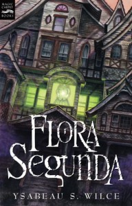 Flora Segunda  - Ysabeau S. Wilce