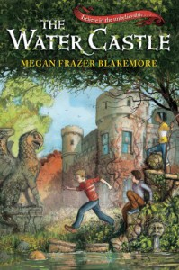 The Water Castle - Megan Frazer Blakemore