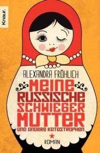Meine russische Schwiegermutter und andere Katastrophen - Alexandra Fröhlich