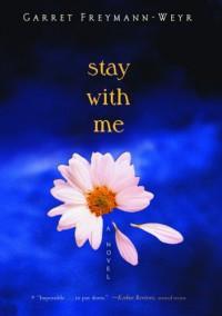 Stay With Me - Garret Freymann-Weyr