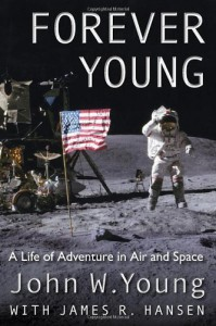 Forever Young: A Life of Adventure in Air and Space - 'John W. Young',  'James R. Hansen'