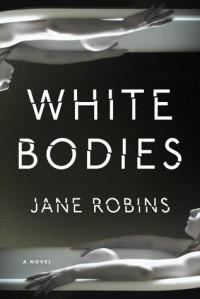 White Bodies: An Addictive Psychological Thriller - Jane Robins