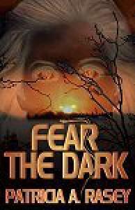 Fear the Dark - Patricia A. Rasey