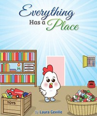 Everything Has a Place: Early Reader for Kids Ages 3-5 - Laura Ceville