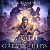 The Wrath of the Great Guilds: The Pillars of Reality, Book 6 - Jack Campbell, MacLeod Andrews, Audible Studios