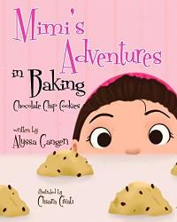 Mimi's Adventures in Baking Chocolate Chip Cookies - Alyssa Gangeri