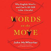 Words on the Move: Why English Won't - and Can't - Sit Still (Like, Literally) - John H. McWhorter