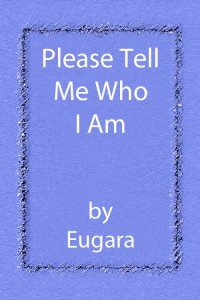 Please Tell Me Who I Am - Eugara