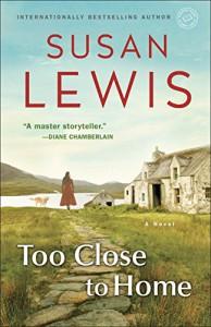 Too Close to Home: A Novel - Susan Lewis