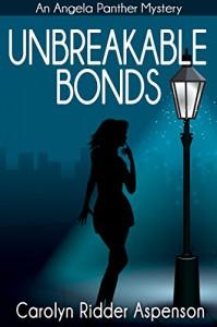 Unbreakable Bonds (Angela Panther series Book 2) - Carolyn Ridder Aspenson