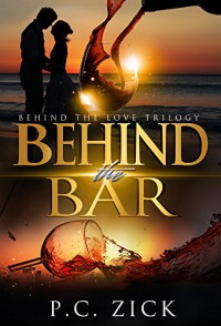 Behind the Bar: Behind the Love Trilogy - P.C. Zick, Anna Behnke, Travis Miles
