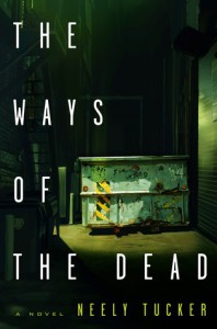 The Ways of the Dead: A Novel - Neely Tucker
