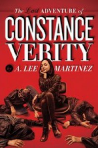 The Last Adventure of Constance Verity - A. Lee Martinez