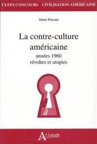La contre-culture américaine: Années 1960, révoltes et utopies - Marie Plassart